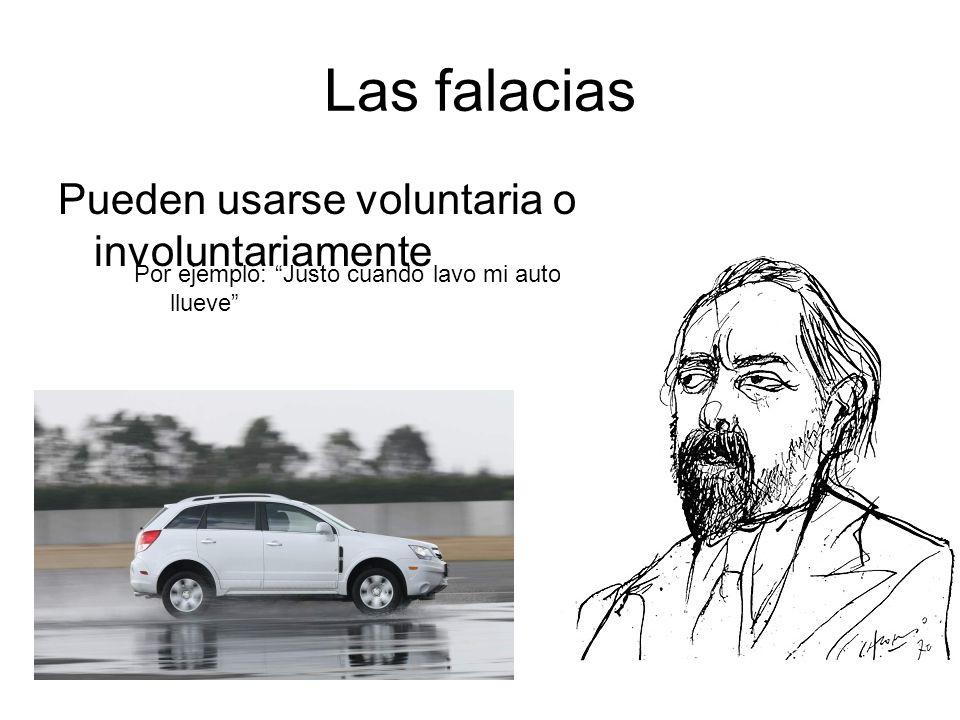 Las falacias Pueden usarse voluntaria o involuntariamente Por ejemplo: Justo cuando lavo mi auto, llueve