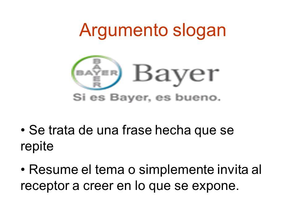 Argumento slogan Se trata de una frase hecha que se repite Resume el tema o simplemente invita al receptor a creer en lo que se expone.