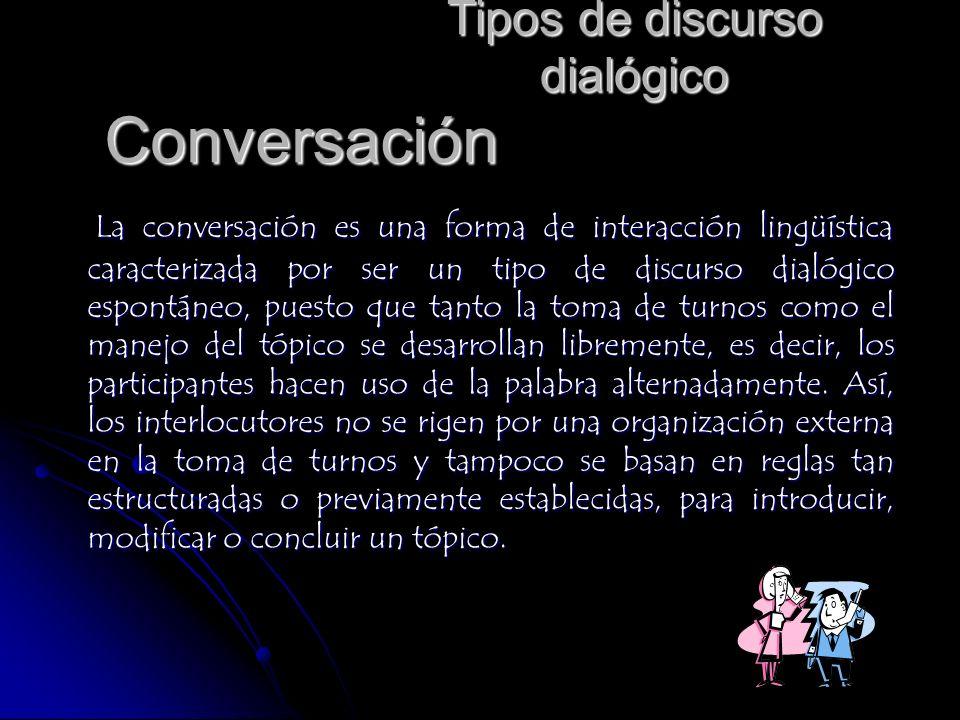 Tipos de discurso dialógico La entrevista se puede definir como una conversación dirigida hacia la obtención de información sobre algún tema específico o sobre aspectos seleccionados previamente.