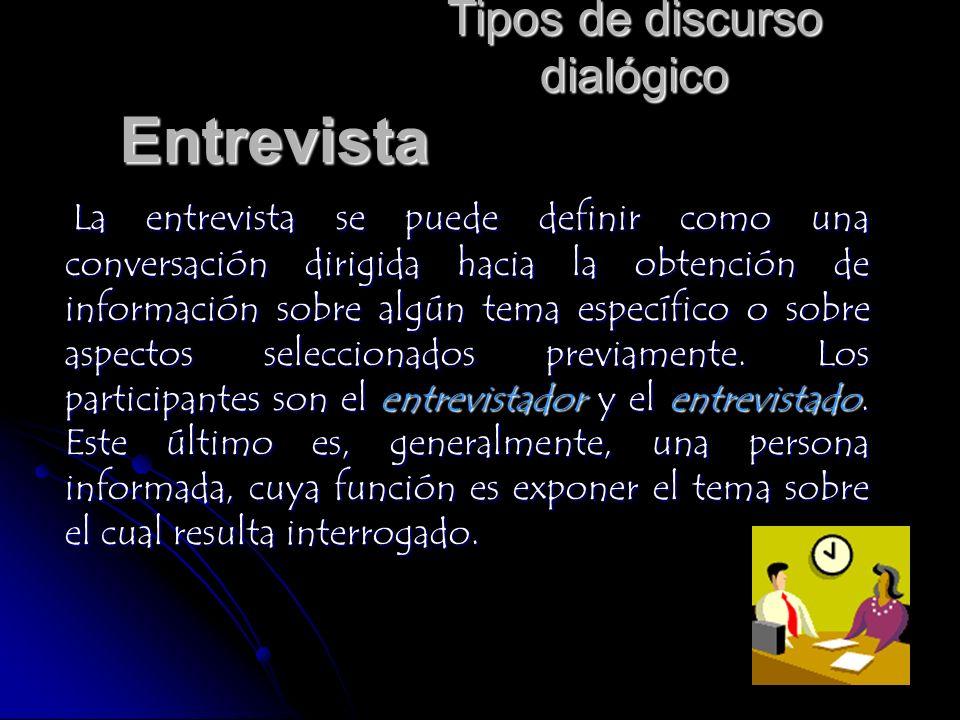 Tipos de discurso dialógico Por su parte, el entrevistador determina el tema de la entrevista.