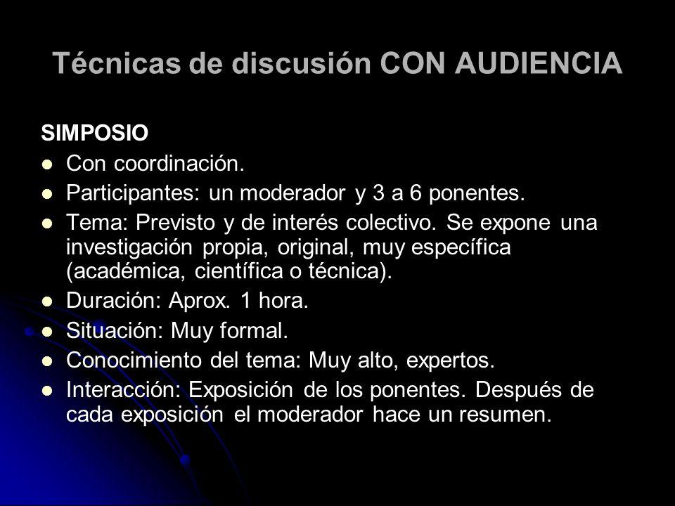 Técnicas de discusión CON AUDIENCIA SIMPOSIO Con coordinación. Participantes: un moderador y 3 a 6 ponentes. Tema: Previsto y de interés colectivo. Se