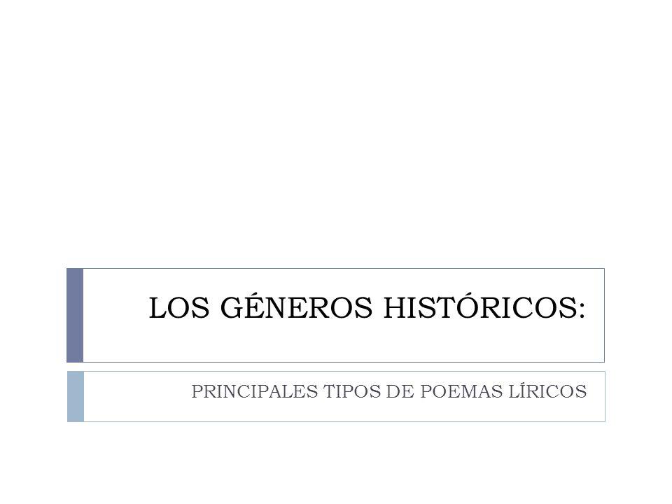 LOS GÉNEROS HISTÓRICOS: PRINCIPALES TIPOS DE POEMAS LÍRICOS