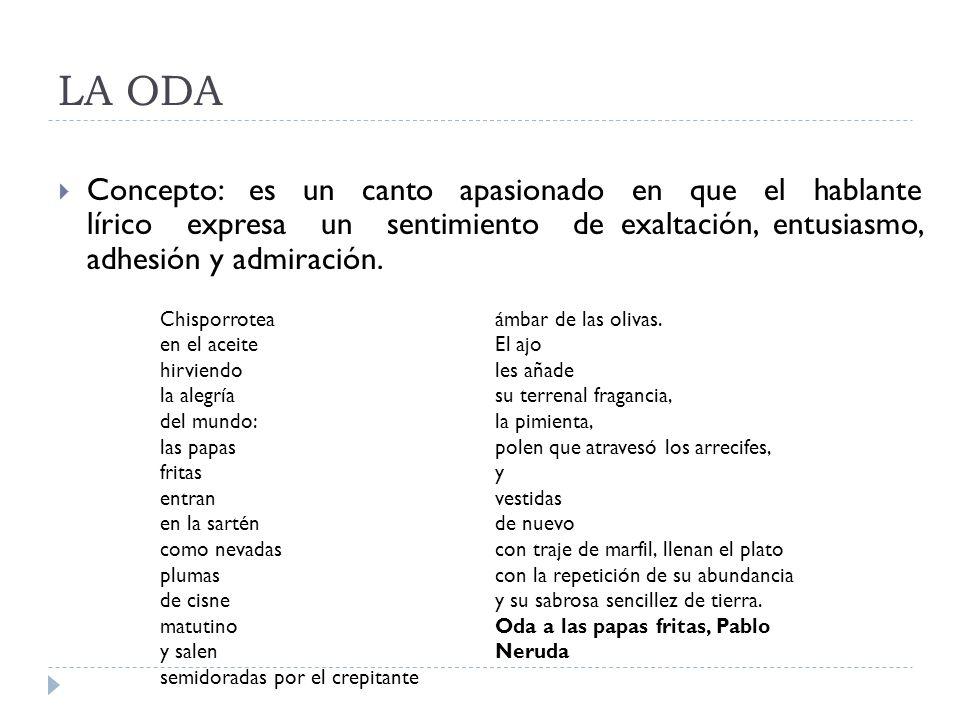 LA ODA Concepto: es un canto apasionado en que el hablante lírico expresa un sentimiento de exaltación, entusiasmo, adhesión y admiración. Chisporrote