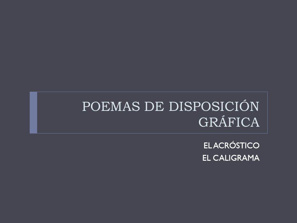 POEMAS DE DISPOSICIÓN GRÁFICA EL ACRÓSTICO EL CALIGRAMA