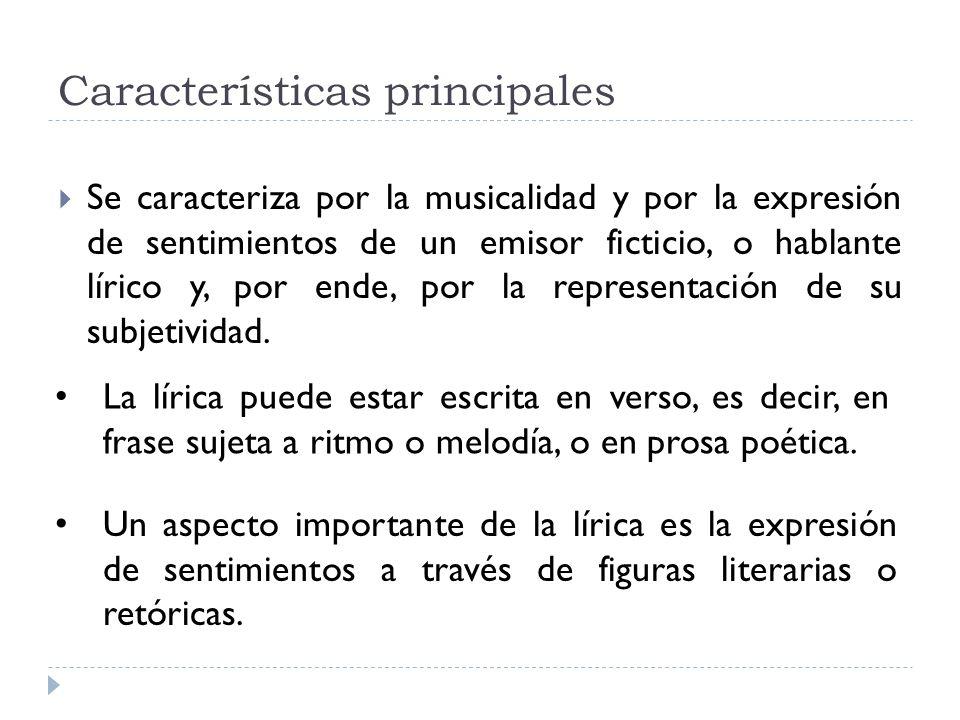 Características principales Se caracteriza por la musicalidad y por la expresión de sentimientos de un emisor ficticio, o hablante lírico y, por ende,