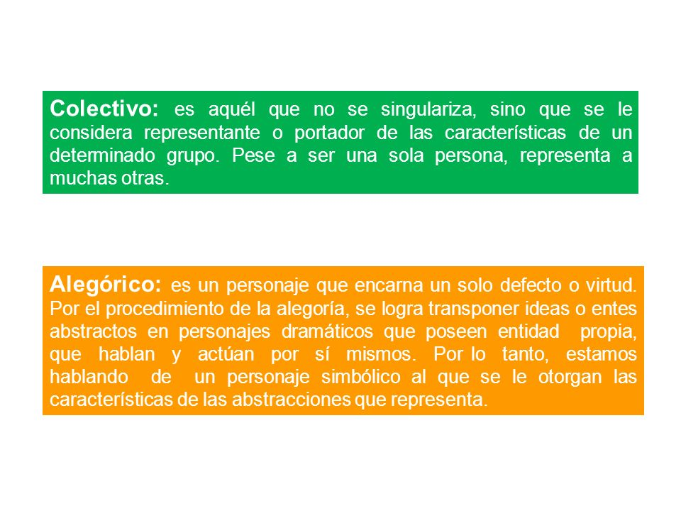 Colectivo: es aquél que no se singulariza, sino que se le considera representante o portador de las características de un determinado grupo.