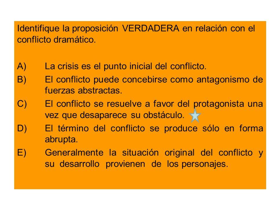 Identifique la proposición VERDADERA en relación con el conflicto dramático.