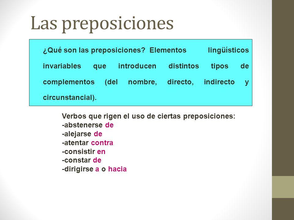¿Qué son las preposiciones?Elementos lingüísticos invariables que introducen distintos tipos de complementos (del nombre, directo, indirecto y circuns