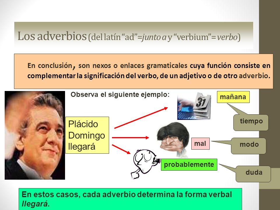 Los adverbios (del latín ad=junto a y verbium= verbo) En conclusión, son nexos o enlaces gramaticales cuya función consiste en complementar la signifi