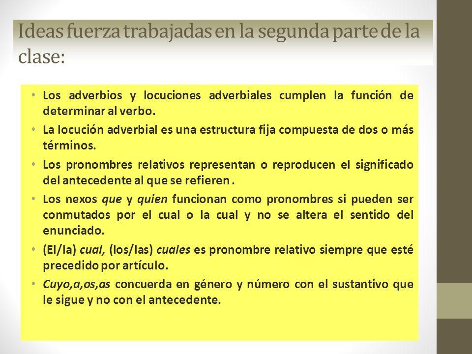 Ideas fuerza trabajadas en la segunda parte de la clase: Los adverbios y locuciones adverbiales cumplen la función de determinar al verbo. La locución