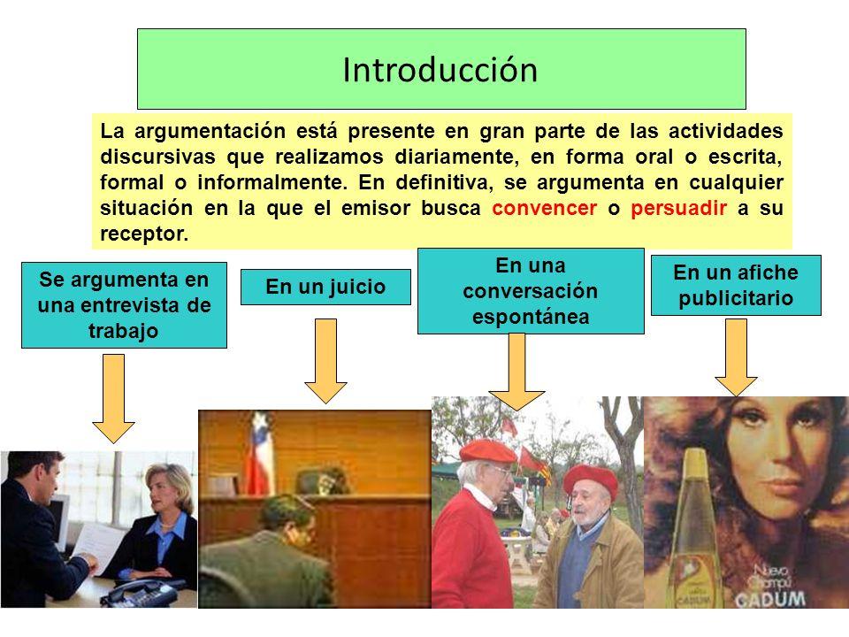 Introducción La argumentación está presente en gran parte de las actividades discursivas que realizamos diariamente, en forma oral o escrita, formal o