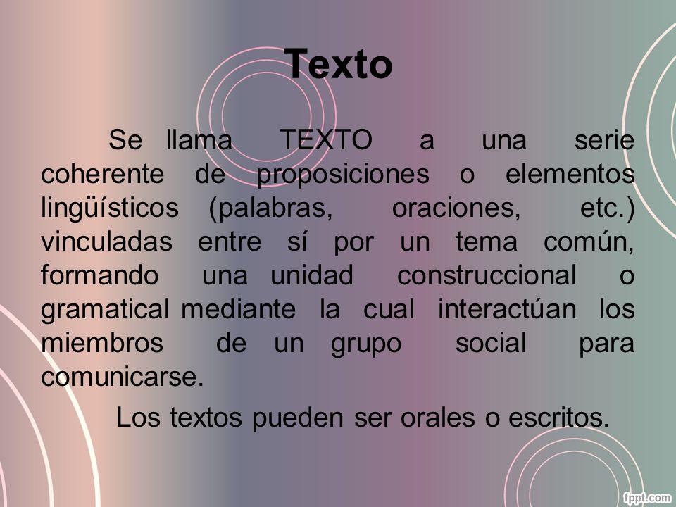 Texto Se llama TEXTO a una serie coherente de proposiciones o elementos lingüísticos (palabras, oraciones, etc.) vinculadas entre sí por un tema común