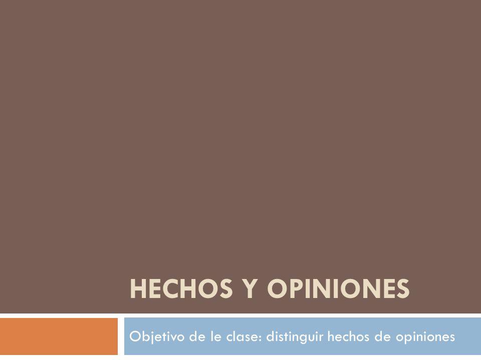 HECHOS Y OPINIONES Objetivo de le clase: distinguir hechos de opiniones