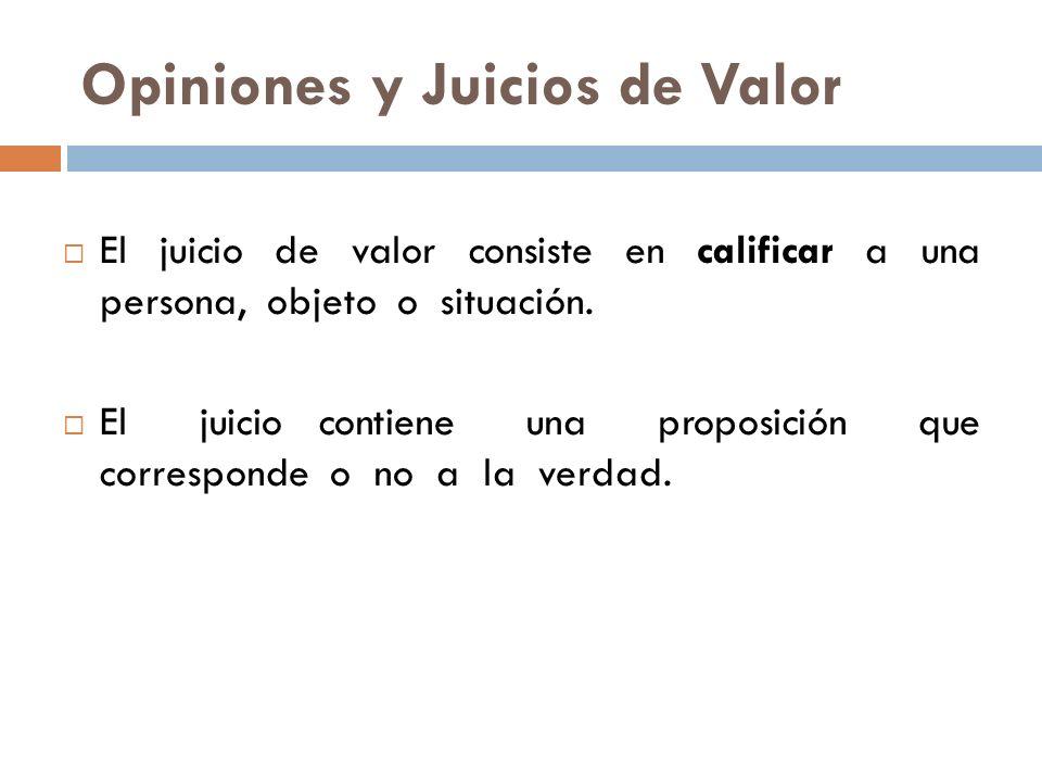 Opiniones y Juicios de Valor El juicio de valor consiste en calificar a una persona, objeto o situación. El juicio contiene una proposición que corres