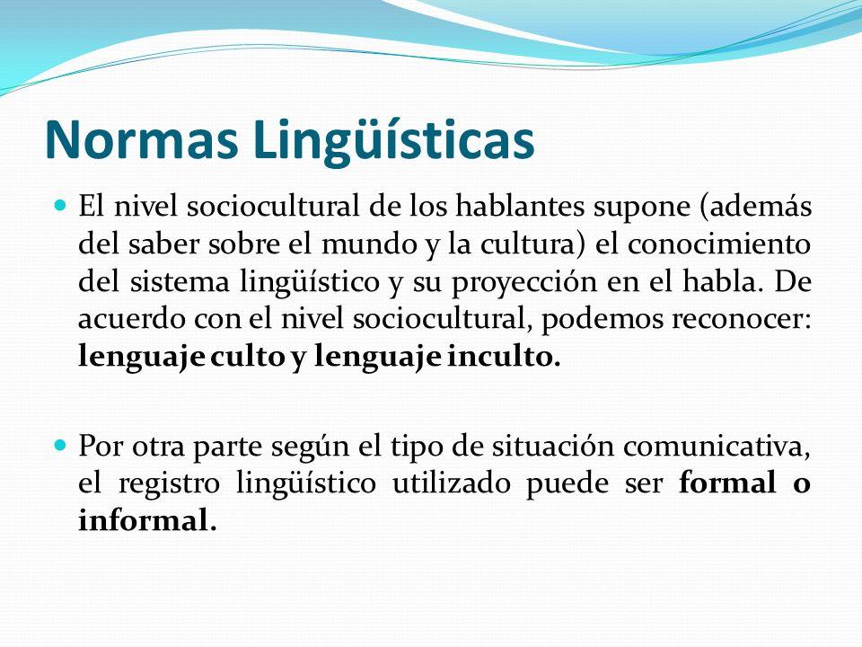 Normas Lingüísticas El nivel sociocultural de los hablantes supone (además del saber sobre el mundo y la cultura) el conocimiento del sistema lingüíst