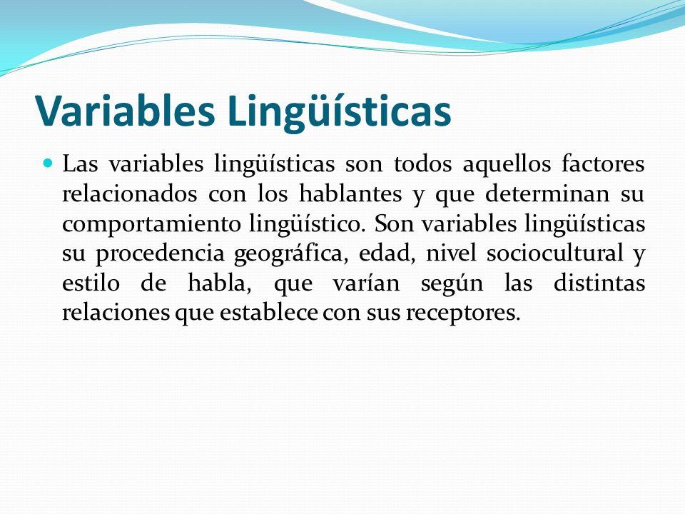 Variables Lingüísticas Las variables lingüísticas son todos aquellos factores relacionados con los hablantes y que determinan su comportamiento lingüí