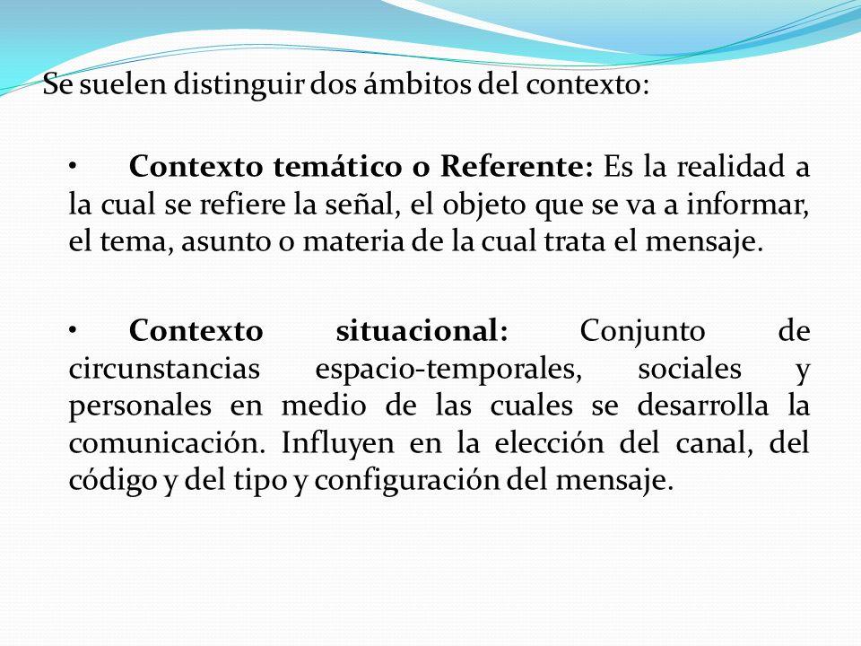 Se suelen distinguir dos ámbitos del contexto: Contexto temático o Referente: Es la realidad a la cual se refiere la señal, el objeto que se va a info