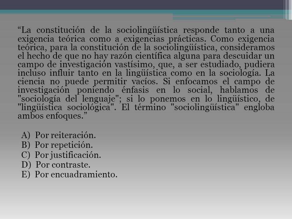 La constitución de la sociolingüística responde tanto a una exigencia teórica como a exigencias prácticas. Como exigencia teórica, para la constitució