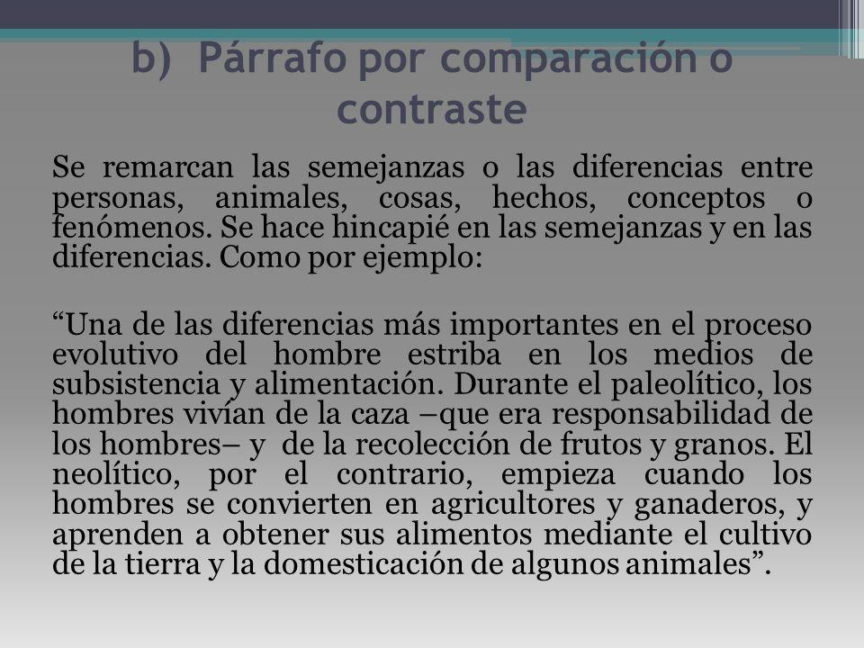 b) Párrafo por comparación o contraste Se remarcan las semejanzas o las diferencias entre personas, animales, cosas, hechos, conceptos o fenómenos. Se