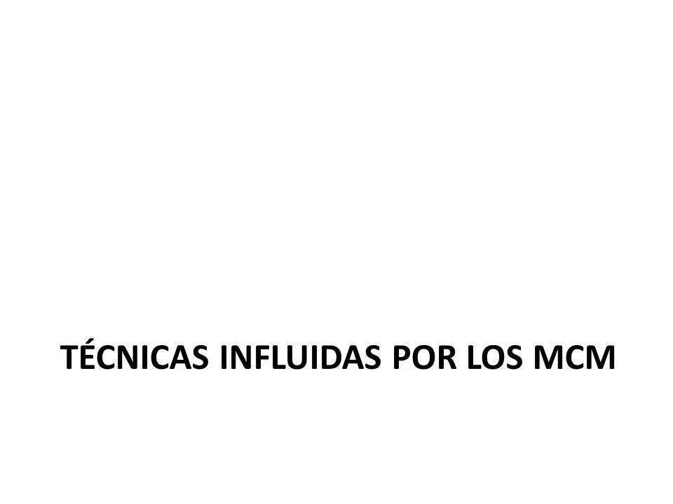 TÉCNICAS INFLUIDAS POR LOS MCM