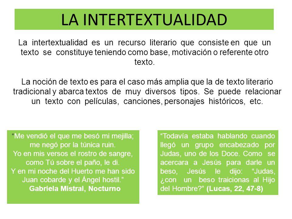 LA INTERTEXTUALIDAD La intertextualidad es un recurso literario que consiste en que un texto se constituye teniendo como base, motivación o referente