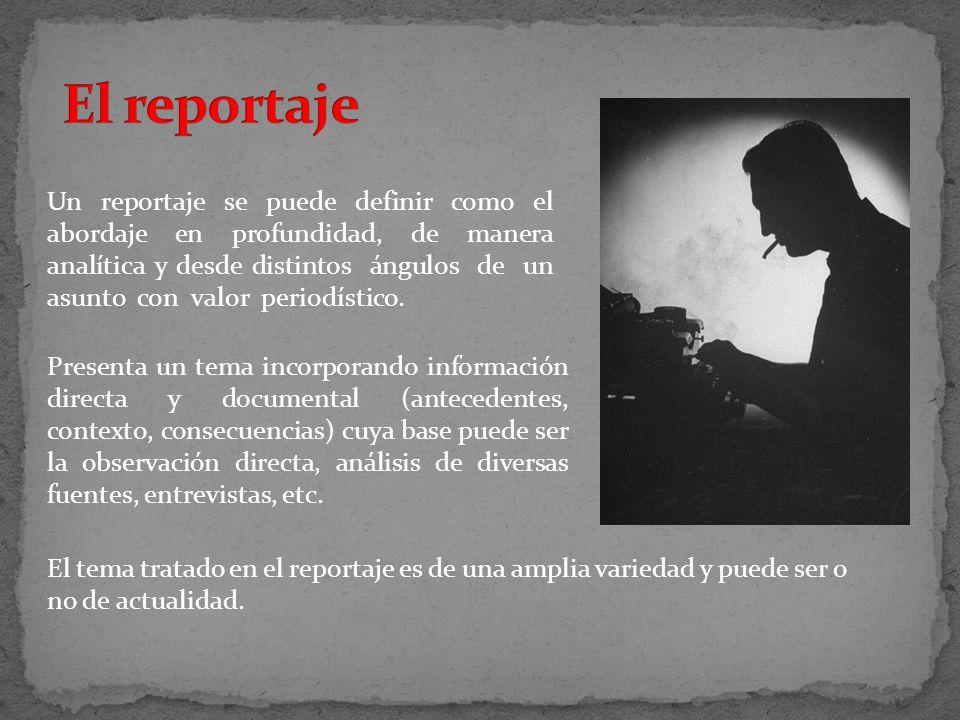 Un reportaje se puede definir como el abordaje en profundidad, de manera analítica y desde distintos ángulos de un asunto con valor periodístico. Pres