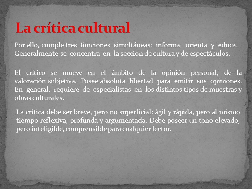 Por ello, cumple tres funciones simultáneas: informa, orienta y educa. Generalmente se concentra en la sección de cultura y de espectáculos. El crític