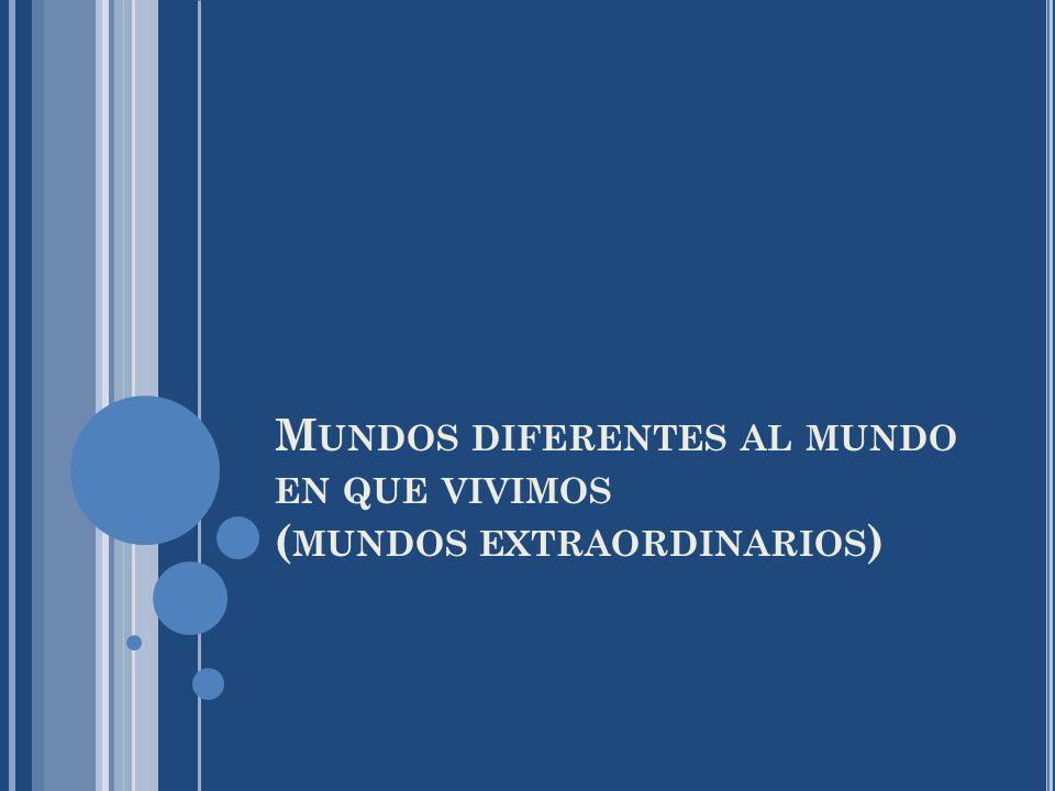 M UNDOS DIFERENTES AL MUNDO EN QUE VIVIMOS ( MUNDOS EXTRAORDINARIOS )