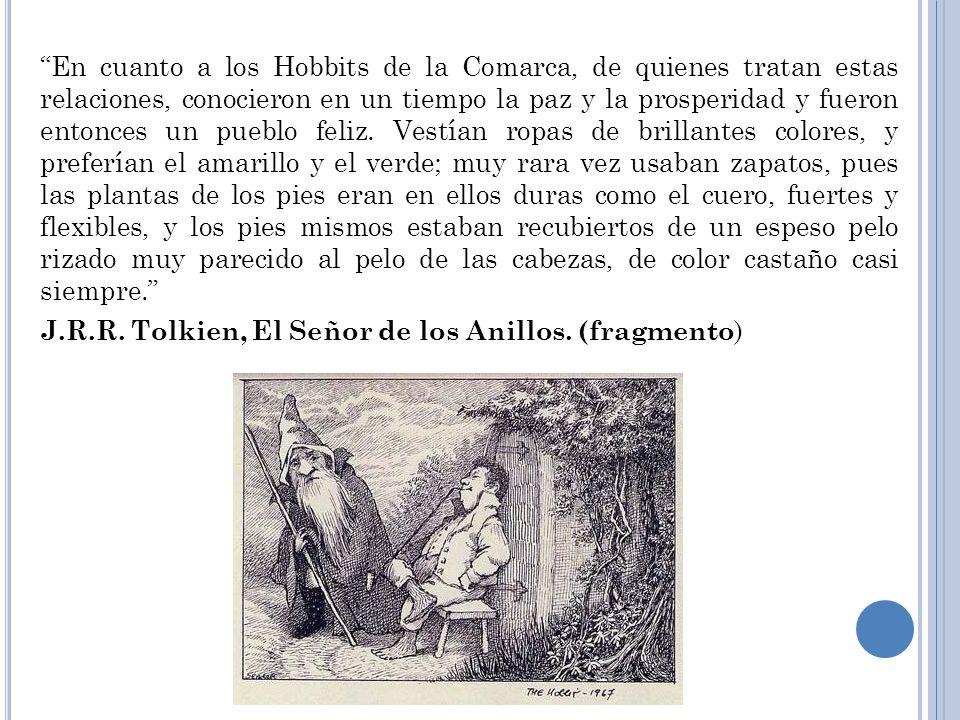En cuanto a los Hobbits de la Comarca, de quienes tratan estas relaciones, conocieron en un tiempo la paz y la prosperidad y fueron entonces un pueblo