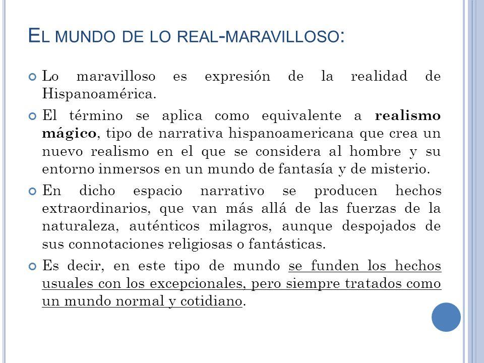 E L MUNDO DE LO REAL - MARAVILLOSO : Lo maravilloso es expresión de la realidad de Hispanoamérica. El término se aplica como equivalente a realismo má