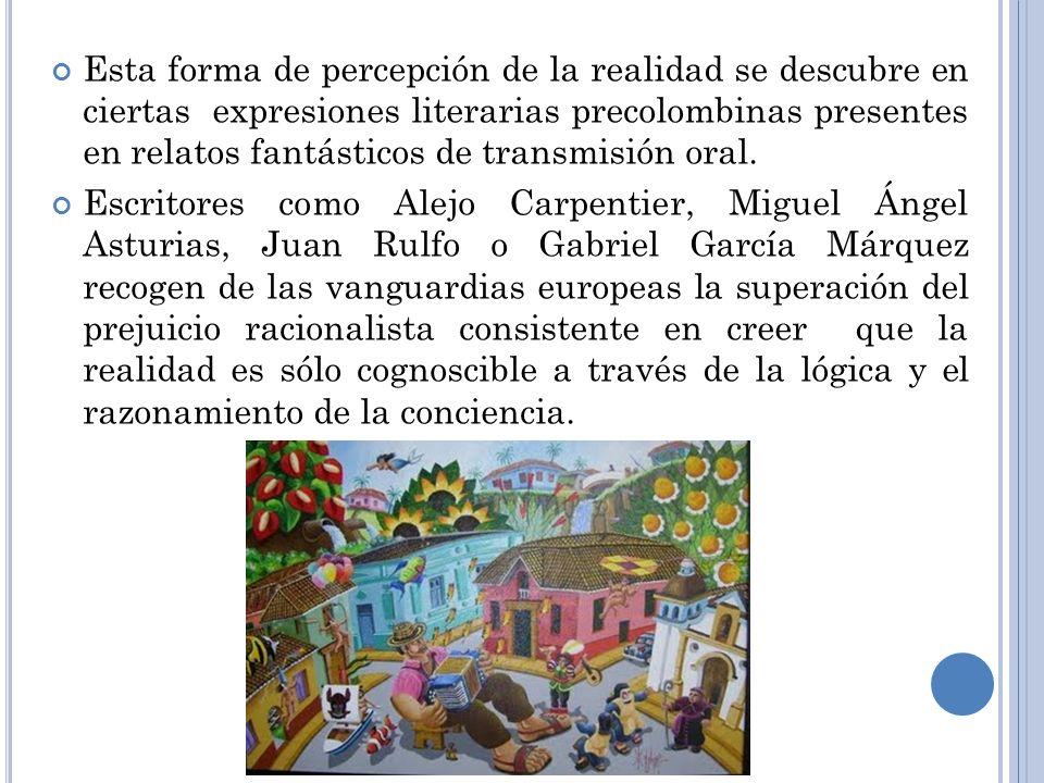 Esta forma de percepción de la realidad se descubre en ciertas expresiones literarias precolombinas presentes en relatos fantásticos de transmisión or