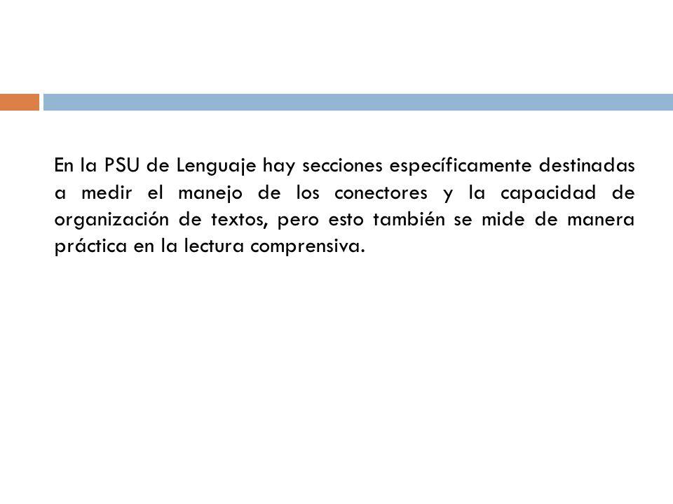 En la PSU de Lenguaje hay secciones específicamente destinadas a medir el manejo de los conectores y la capacidad de organización de textos, pero esto