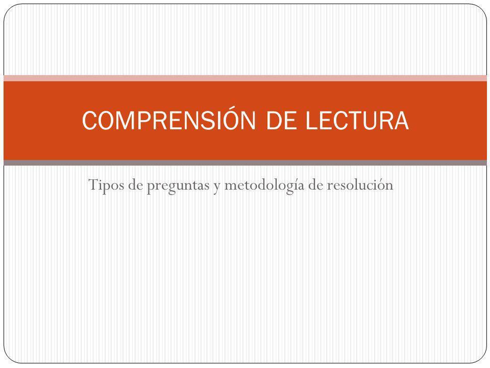 Tipos de preguntas y metodología de resolución COMPRENSIÓN DE LECTURA