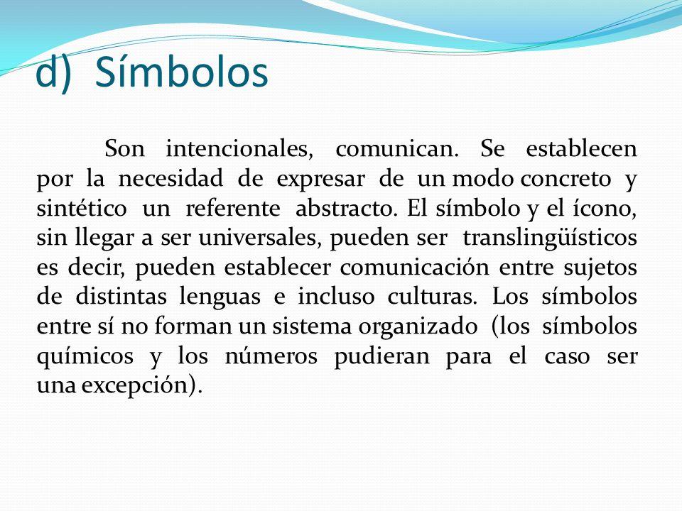 d) Símbolos Son intencionales, comunican. Se establecen por la necesidad de expresar de un modo concreto y sintético un referente abstracto. El símbol