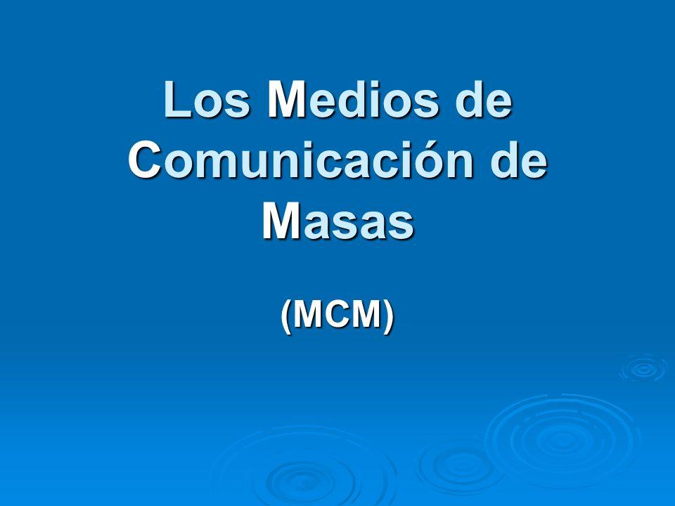 Los Medios de Comunicación de Masas (MCM)