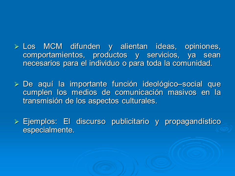 Los MCM difunden y alientan ideas, opiniones, comportamientos, productos y servicios, ya sean necesarios para el individuo o para toda la comunidad. L