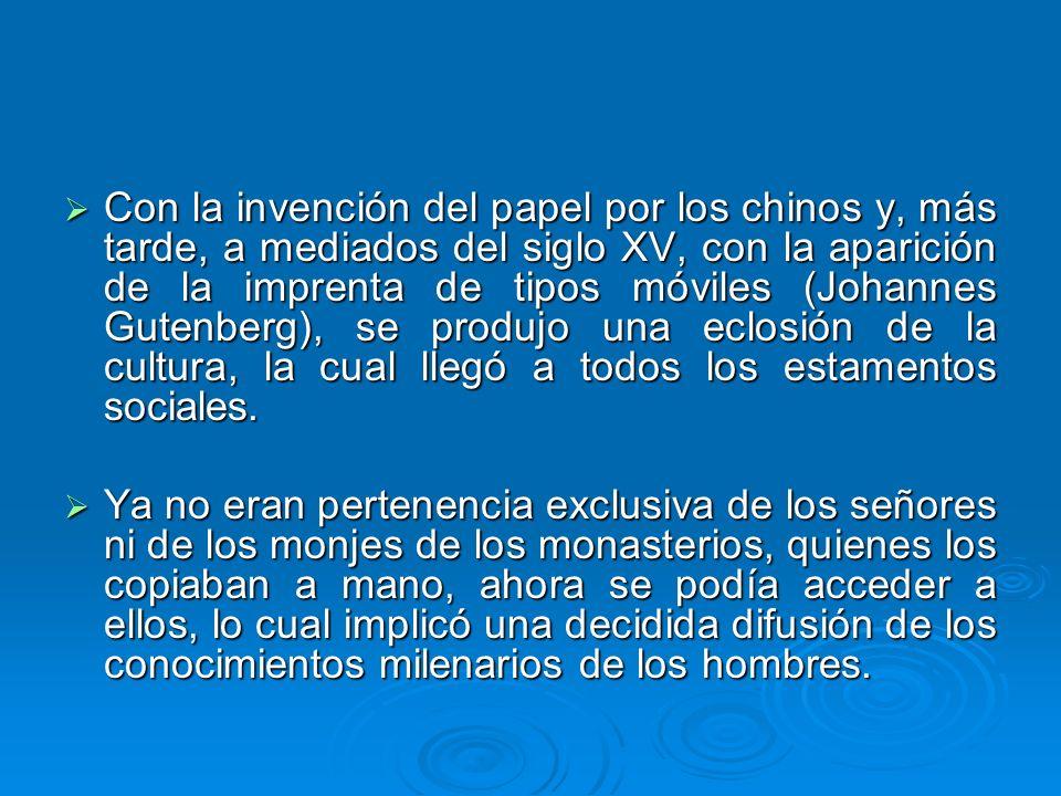 Con la invención del papel por los chinos y, más tarde, a mediados del siglo XV, con la aparición de la imprenta de tipos móviles (Johannes Gutenberg)