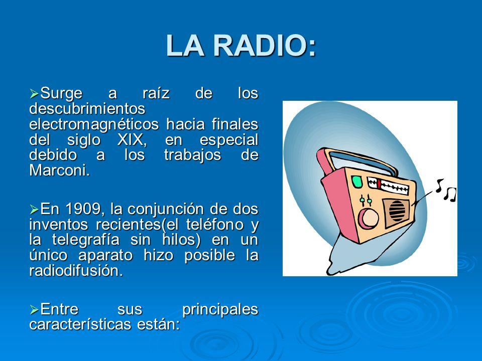 LA RADIO: Surge a raíz de los descubrimientos electromagnéticos hacia finales del siglo XIX, en especial debido a los trabajos de Marconi. Surge a raí