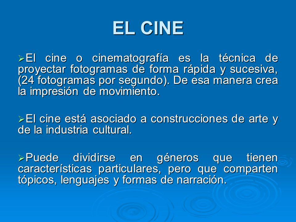 EL CINE El cine o cinematografía es la técnica de proyectar fotogramas de forma rápida y sucesiva, (24 fotogramas por segundo). De esa manera crea la