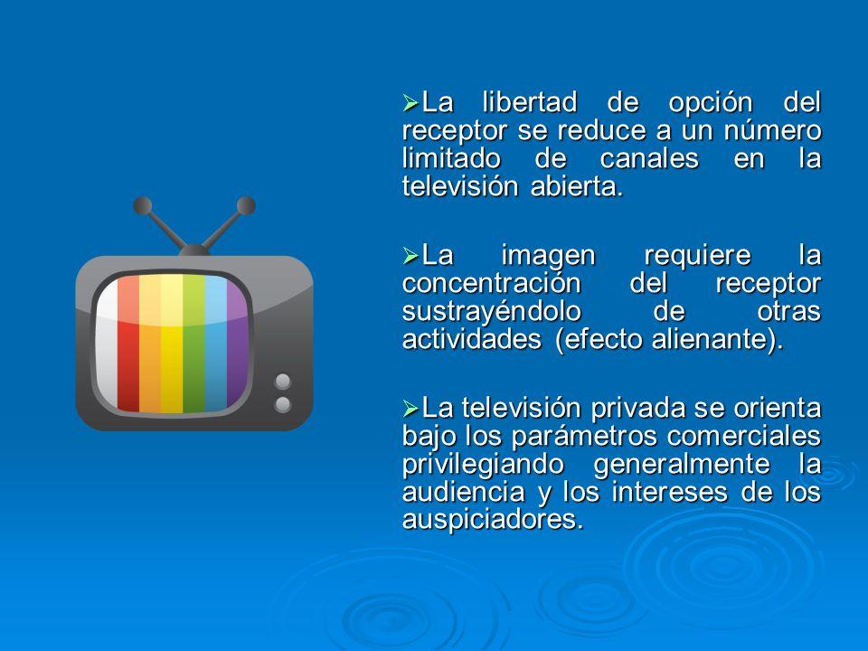 La libertad de opción del receptor se reduce a un número limitado de canales en la televisión abierta. La libertad de opción del receptor se reduce a
