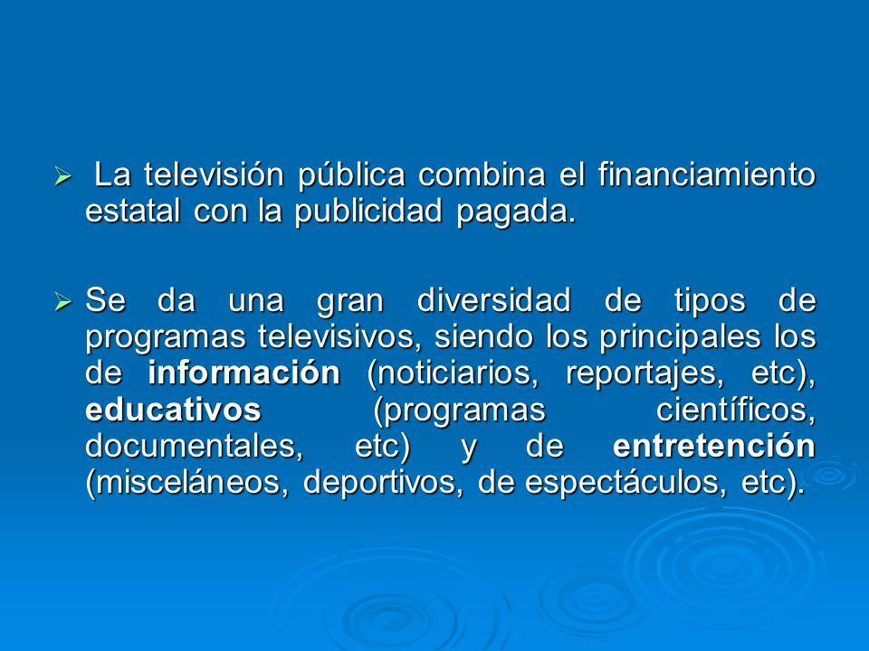 La televisión pública combina el financiamiento estatal con la publicidad pagada. La televisión pública combina el financiamiento estatal con la publi