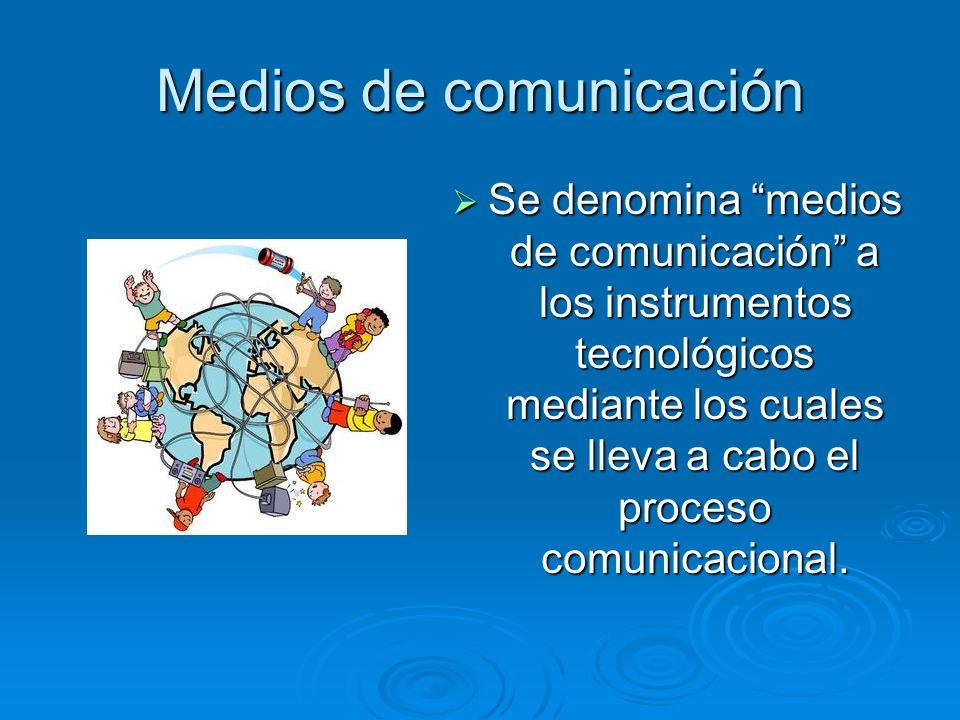 Medios de comunicación Se denomina medios de comunicación a los instrumentos tecnológicos mediante los cuales se lleva a cabo el proceso comunicaciona