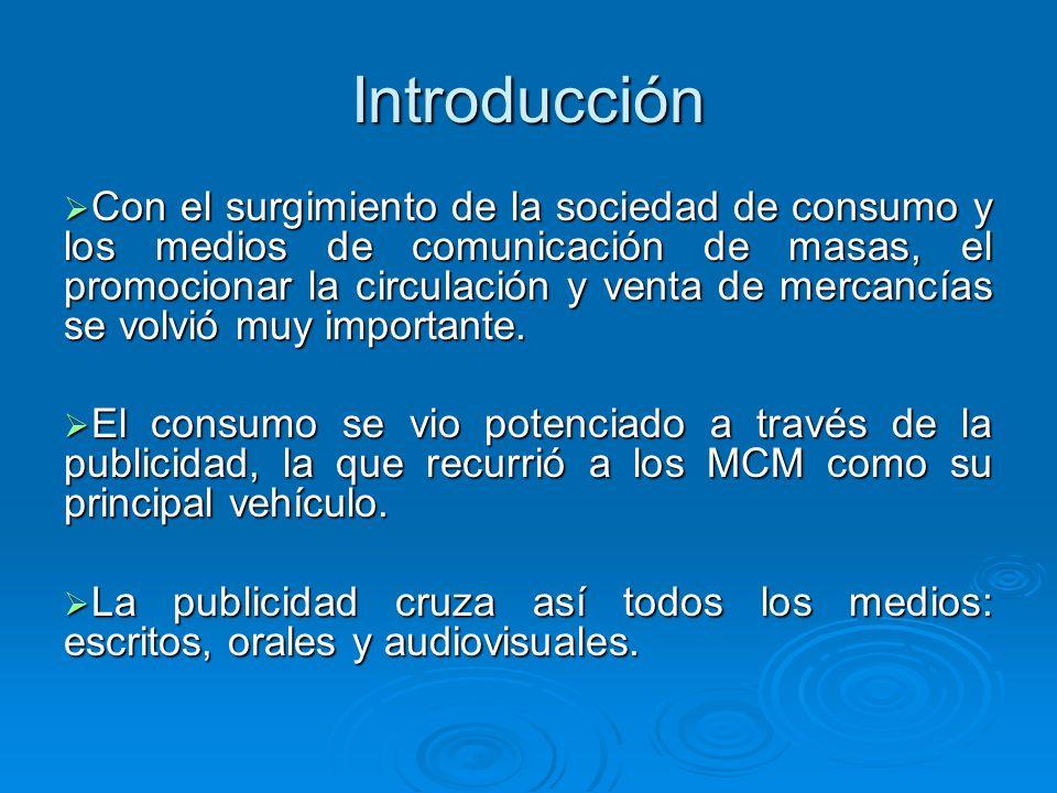 Introducción Con el surgimiento de la sociedad de consumo y los medios de comunicación de masas, el promocionar la circulación y venta de mercancías s