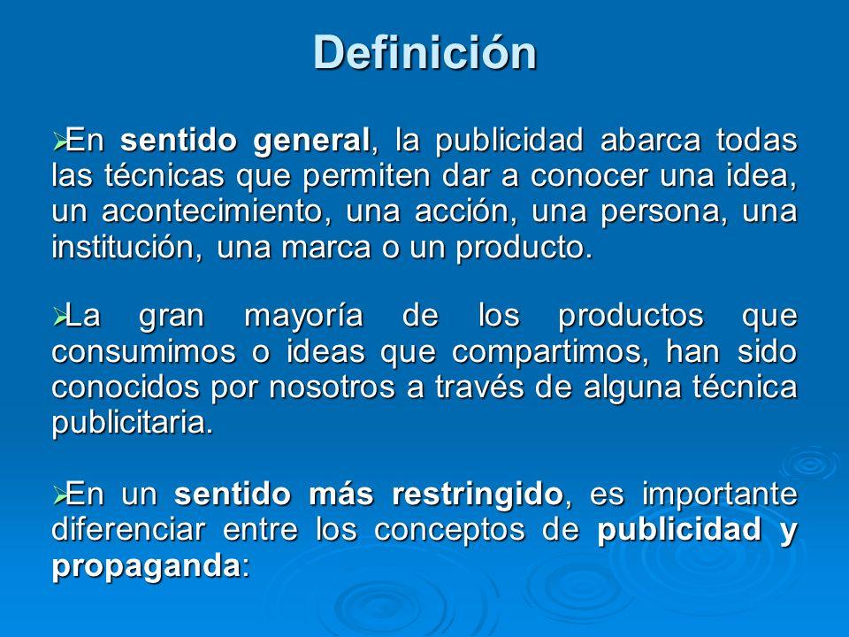 Definición En sentido general, la publicidad abarca todas las técnicas que permiten dar a conocer una idea, un acontecimiento, una acción, una persona