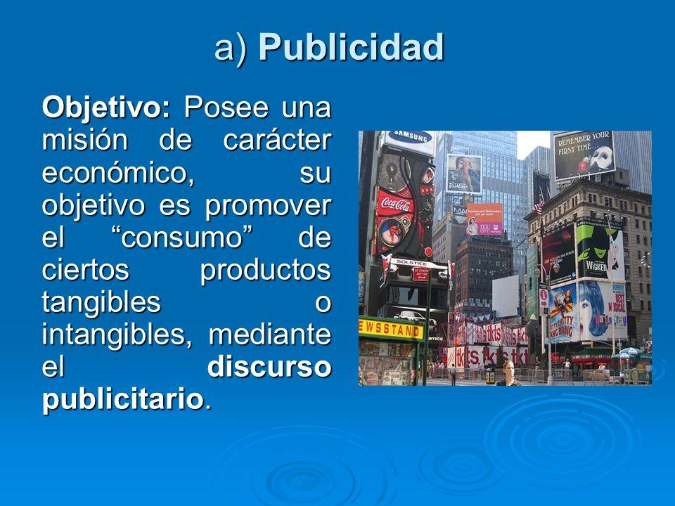 a) Publicidad Objetivo: Posee una misión de carácter económico, su objetivo es promover el consumo de ciertos productos tangibles o intangibles, media