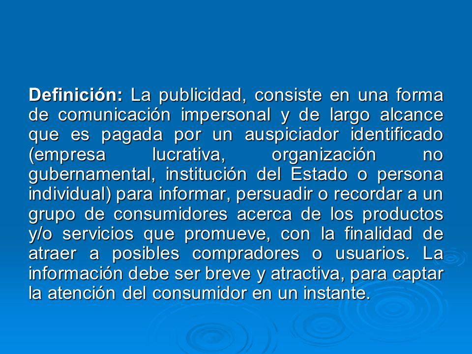 Definición: La publicidad, consiste en una forma de comunicación impersonal y de largo alcance que es pagada por un auspiciador identificado (empresa