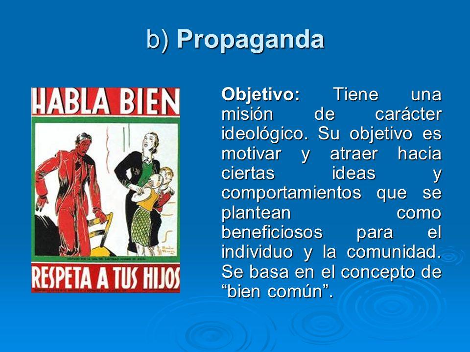 b) Propaganda Objetivo: Tiene una misión de carácter ideológico. Su objetivo es motivar y atraer hacia ciertas ideas y comportamientos que se plantean