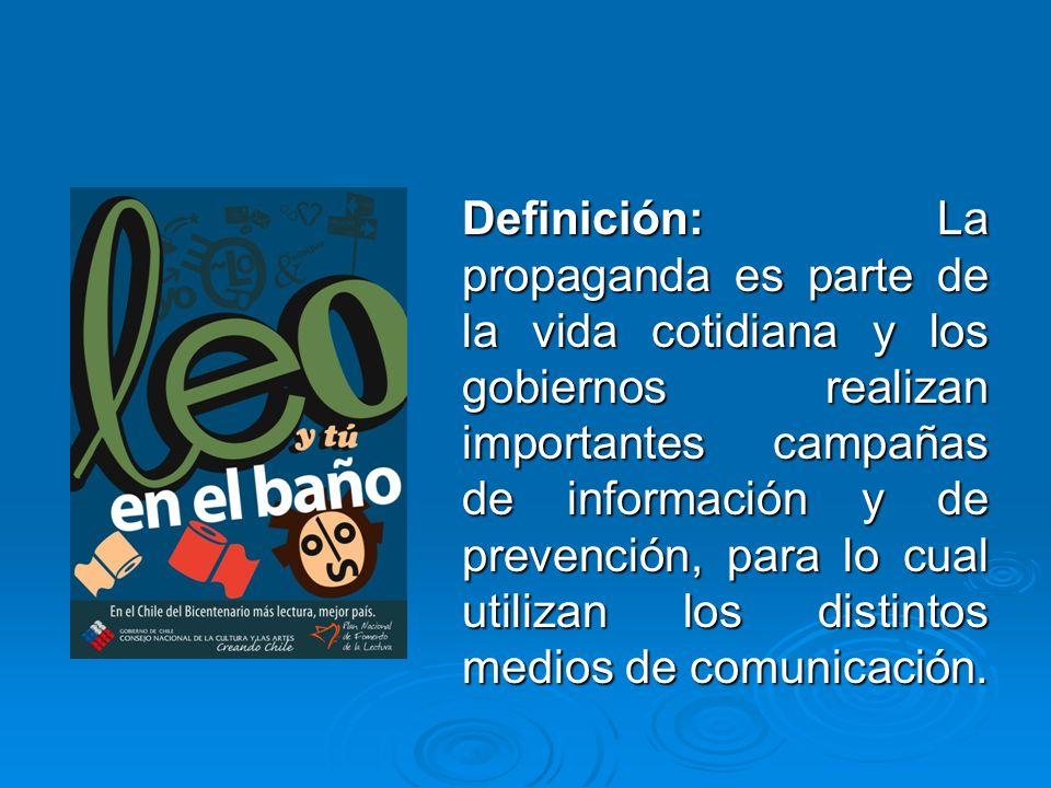 Definición: La propaganda es parte de la vida cotidiana y los gobiernos realizan importantes campañas de información y de prevención, para lo cual uti