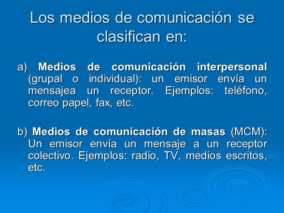 Los medios de comunicación se clasifican en: a) Medios de comunicación interpersonal (grupal o individual): un emisor envía un mensajea un receptor. E
