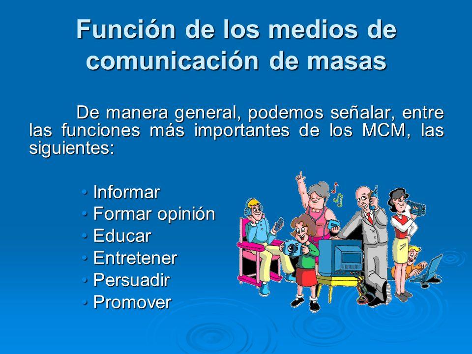 Función de los medios de comunicación de masas De manera general, podemos señalar, entre las funciones más importantes de los MCM, las siguientes: Inf